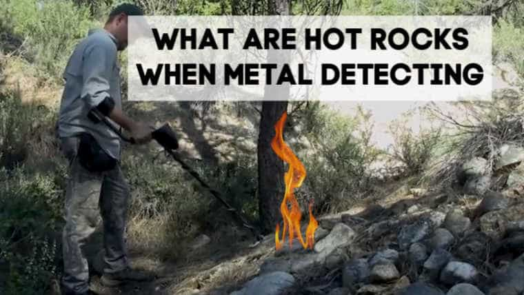 What are HOT ROCKS when Metal Detecting?