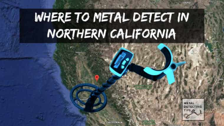 Where to Metal Detect in Northern California (MAPS INCLUDED)
