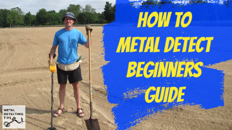 How to Metal Detect a Complete Beginners Guide