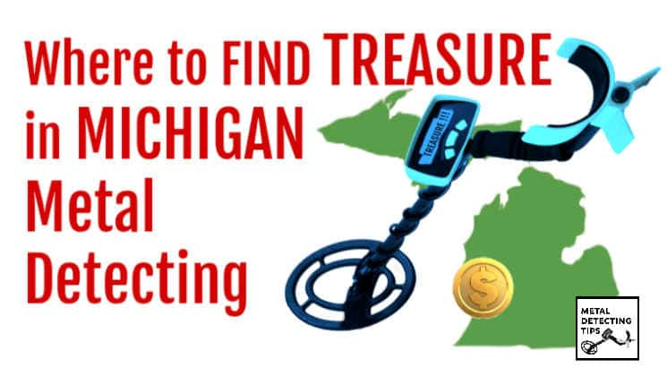 15 Best Places to Metal Detect in Michigan (Maps, Laws, Clubs, and More)