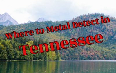 15 Best Places to Metal Detect in Tennessee (Maps, Laws, Clubs and More)